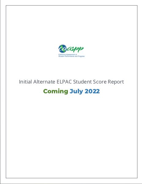 Initial Alternate ELPAC Score Report coming July 2022