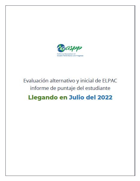 Evaluación alternativo y inicial de ELPAC informe de puntaje del estudiante Llegando en Julio del 2022