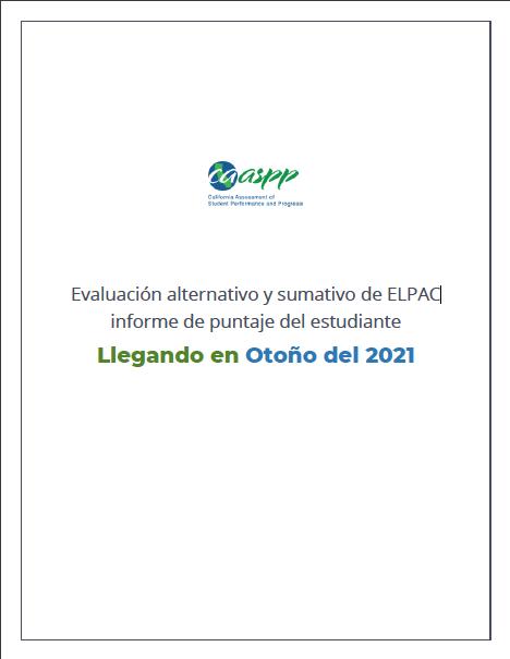 Evaluación alternativo y sumativo de ELPAC informe de puntaje del estudiante Llegando en Otoño del 2021